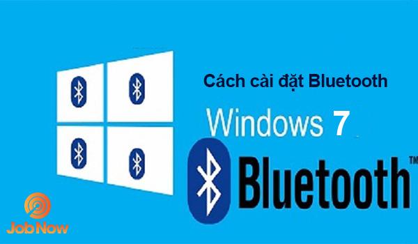 Cách cài đặt Bluetooth cho laptop Win 7