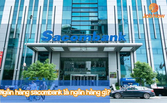Ngân hàng Sacombank là ngân hàng gì?